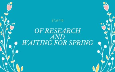 Of Research & Waiting for Spring