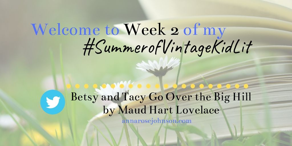 Week Two of my #SummerofVintageKidLit – Betsy and Tacy Go Over the Big Hill!