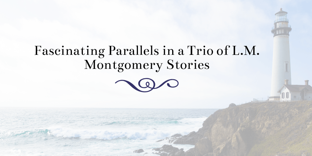 Fascinating Parallels in a Trio of L.M. Montgomery Stories