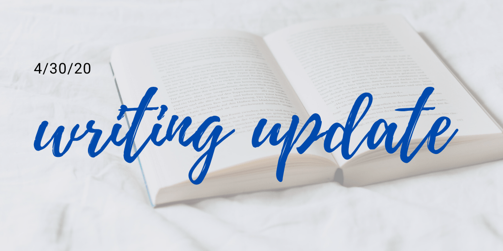 4/30/20 Writing Update!